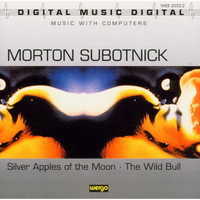 Morton Subotnick - Morton Subotnick: Silver Apples of the Moon / The Wild Bull