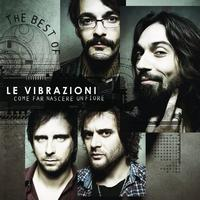 Le Vibrazioni - Come Far Nascere Un Fiore - The Best Of