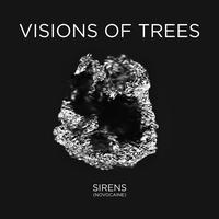 VISIONS OF TREES - Sirens (Novocaine)