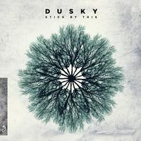 Dusky - Stick By This