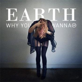 Earth - Why You Wanna