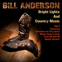 Bill Anderson - Bright Lights And Country Music Vol 1