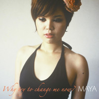Maya - Why Try To Change Me Now?