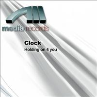 CLOCK - Holding on 4 you