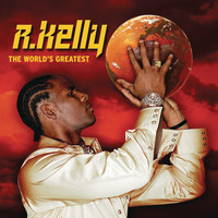R. Kelly - The World's Greatest (Explicit)