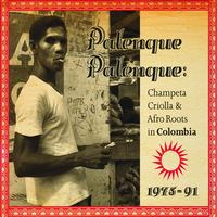 Soundway - Palenque Palenque: Champeta Criolla & Afro Roots in Colombia 1975 - 91