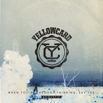 Yellowcard - When You're Through Thinking, Say Yes (Acoustic)