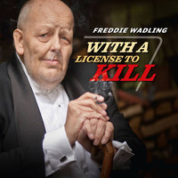 Freddie Wadling - With A License To Kill