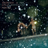 Fránçois & The Atlas Mountains - Piscine