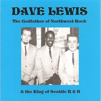 Dave Lewis - The Godfather Of Northwest Rock & The King Of Seattle R&B