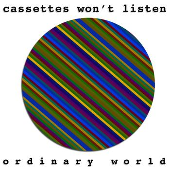 Cassettes Won't Listen - Ordinary World