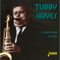 Tubby Hayes - London Pride, 1957 - 1960