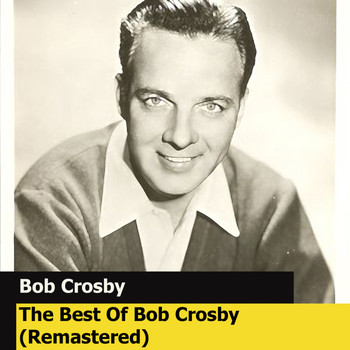 Bob Crosby - The Best Of Bob Crosby (Remastered)