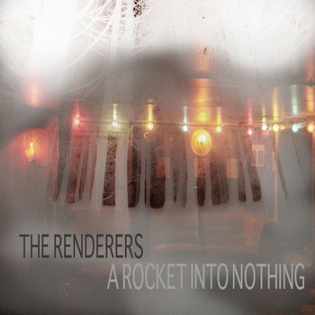 The Renderers - A Rocket into Nothing