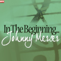 Johnny Mercer - In The Beginning...