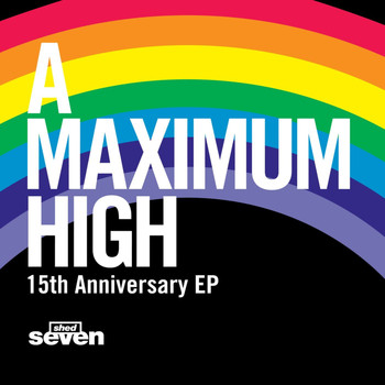 Shed Seven - A Maximum High 15th Anniversary EP