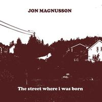 Jon Magnusson - The street where I was born