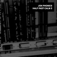 Jon Phonics - Half Past Calm 2