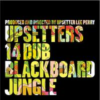 Upsetters - 14 Dub Blackboard Jungle