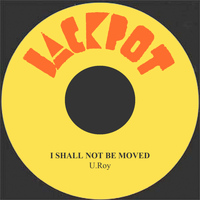 U Roy - I Shall Not Be Moved