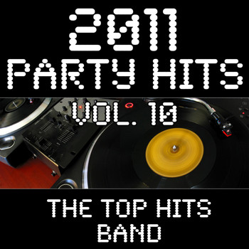 The Top Hits Band - 2011 Party Hits Vol. 10