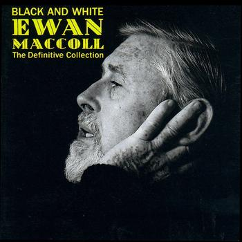 Ewan MacColl - Black & White – The Definite Collection