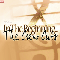 The Crew Cuts - In The Beginning...