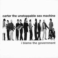 Carter The Unstoppable Sex Machine - I Blame the Government