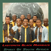 Ladysmith Black Mambazo - Spirit Of South Africa