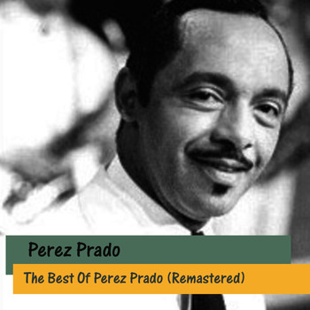 Perez Prado - The Best Of Perez Prado (Remastered)