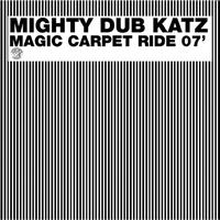 Mighty Dub Katz - Magic Carpet Ride 07'
