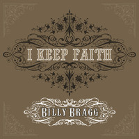 Billy Bragg - I Keep Faith