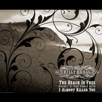 Billy Bragg - The Beach Is Free/I Almost Killed You