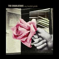 The Charlatans - My Foolish Pride