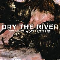 Dry The River - Weights & Measures