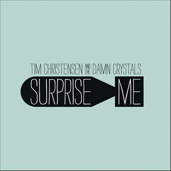 Tim Christensen And The Damn Crystals - Surprise Me