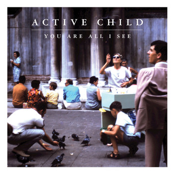 Active Child - You Are All I See (Deluxe Version)