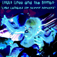 Louis Lingg And The Bombs - Light Lullabies for Skinny Monkeys