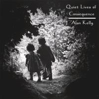 Alan Kelly - Quiet Lives Of Consequence