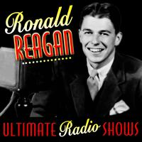 Ronald Reagan - Ultimate Radio Shows