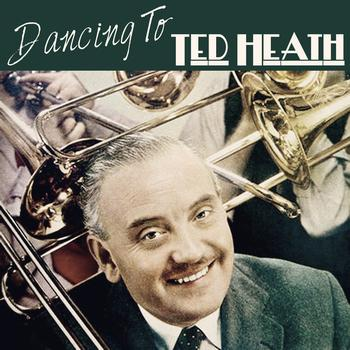 Ted Heath - Dancing To Ted Heath