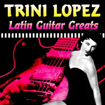 Trini Lopez - Latin Guitar Greats