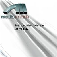 Prezioso Feat. Marvin - Let Me Stay