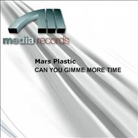 MARS PLASTIC - CAN YOU GIMME MORE TIME