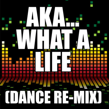 The Re-Mix Heroes - AKA ... What A Life (Dance Remix)