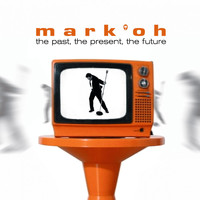 Mark 'Oh - The Past, The Present, The Future
