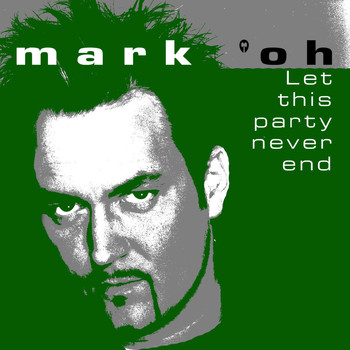 Mark 'Oh - Let This Party Never End
