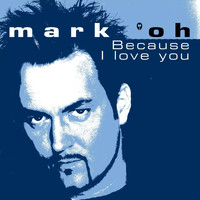 Mark 'Oh - Because I Love You