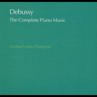 Gordon Fergus-Thompson - Debussy: The Complete Piano Music