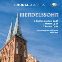 Chamber Choir of Europe - Mendelssohn: Choral Classics, Part VI - 3 Kirchenmusiken Op. 23 - 3 Motets Op. 69 - 3 Psalms Op. 78